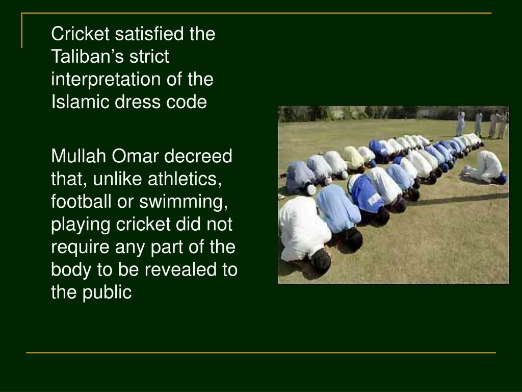 Cricket satisfied the Taliban's strict interpretation of the Islamic dress code