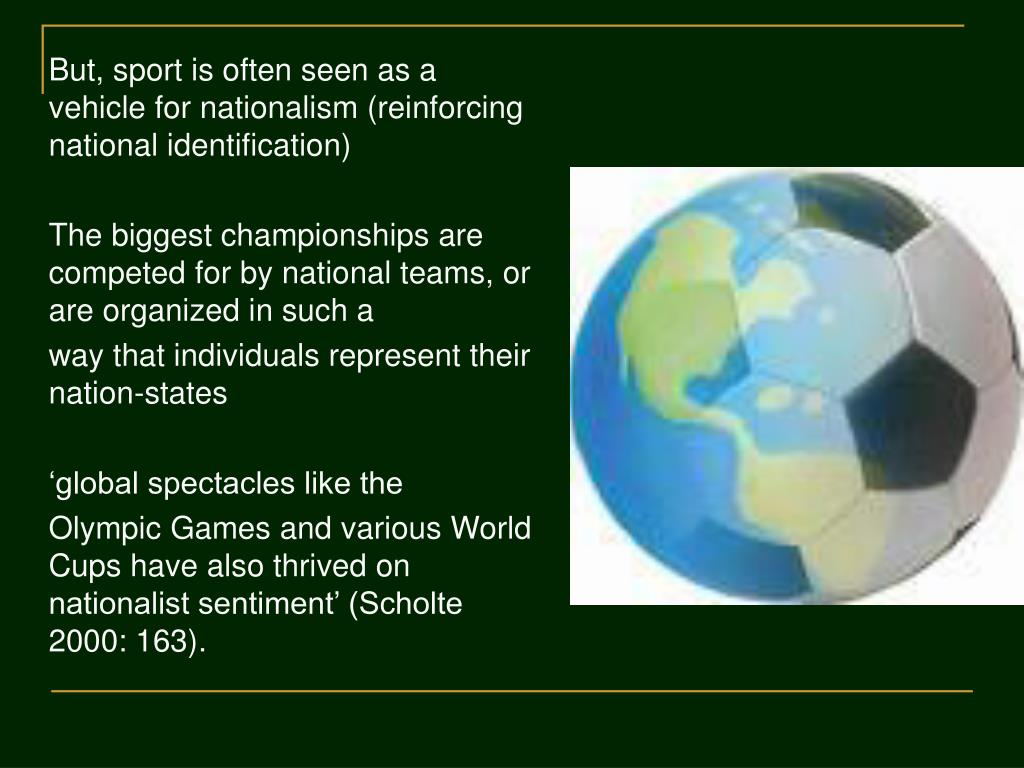 But, sport is often seen as a vehicle for nationalism (reinforcing national identification)