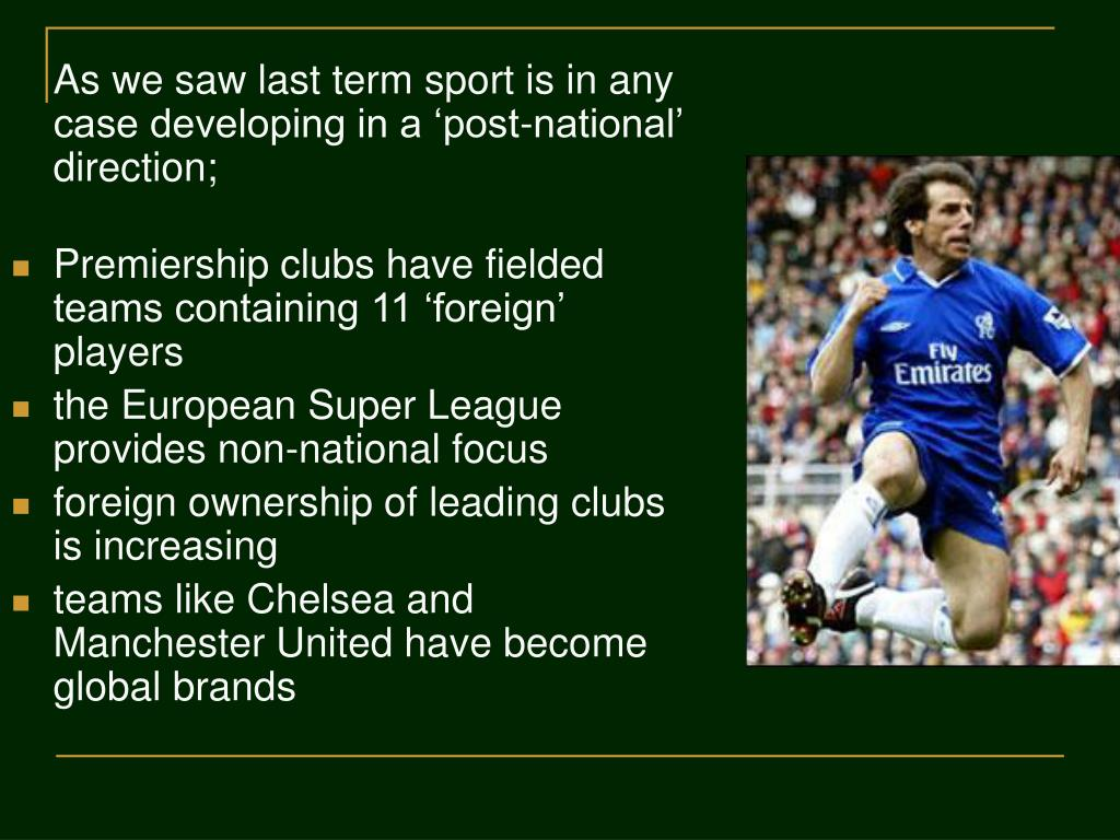 As we saw last term sport is in any case developing in a 'post-national' direction;
