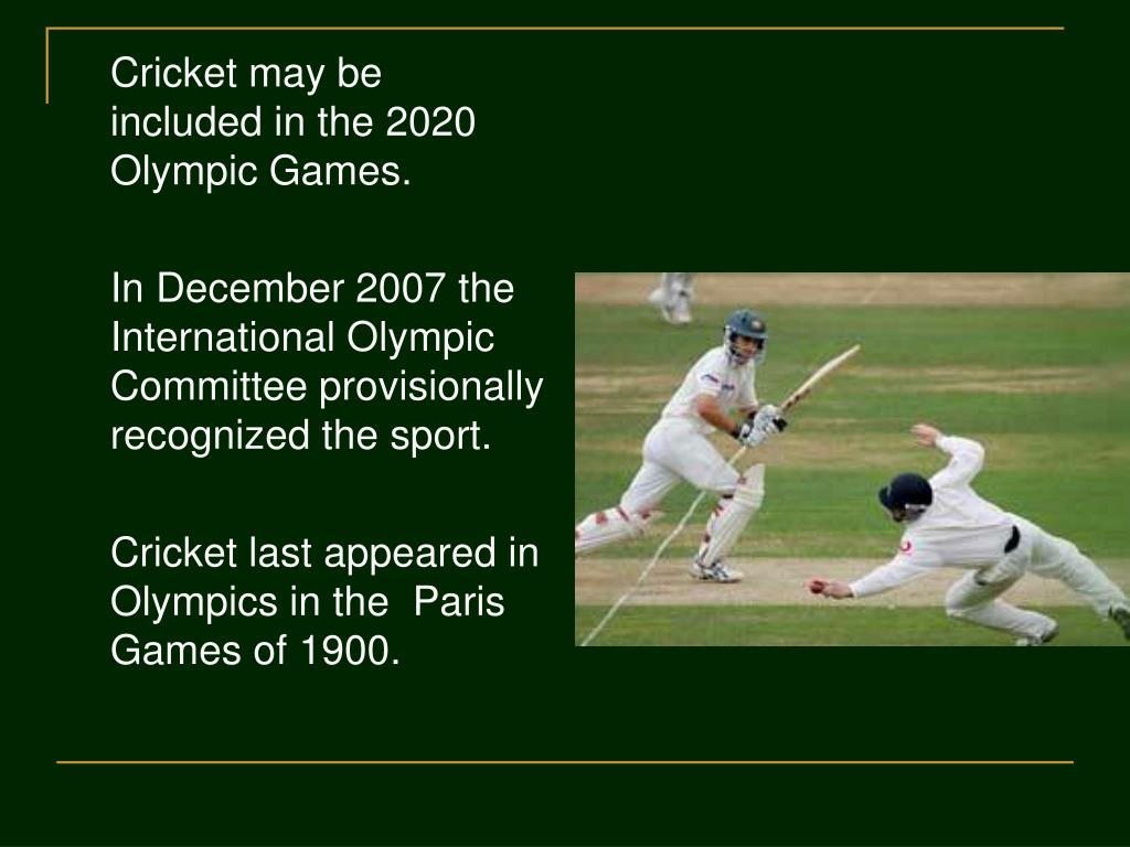 Cricket may be included in the 2020 Olympic Games.
