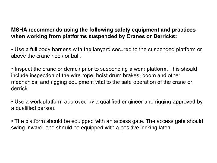 MSHA recommends using the following safety equipment and practices when working from platforms suspended by Cranes or Derricks:
