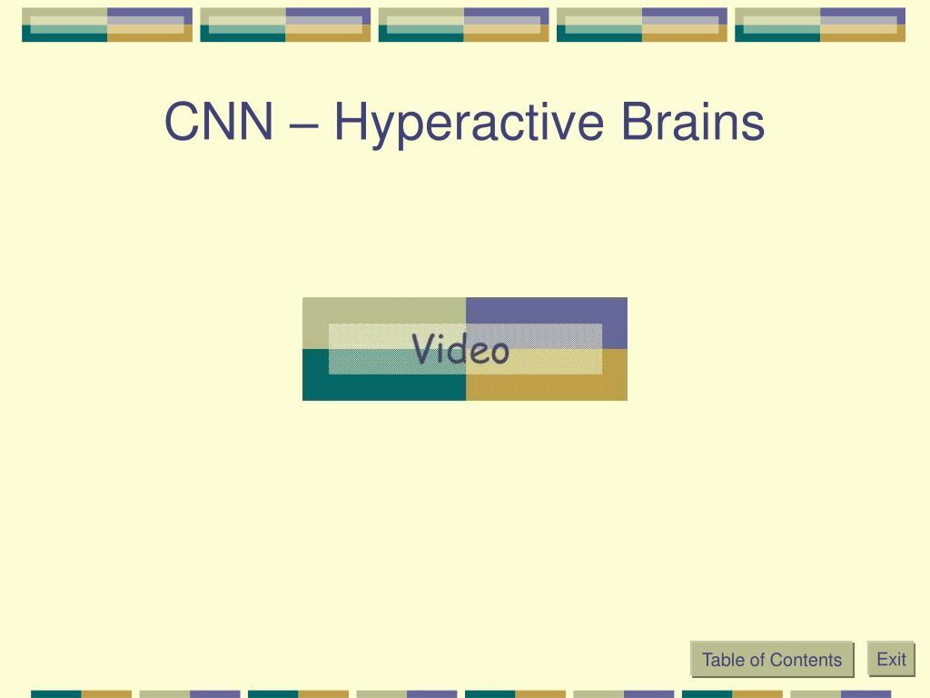 CNN – Hyperactive Brains