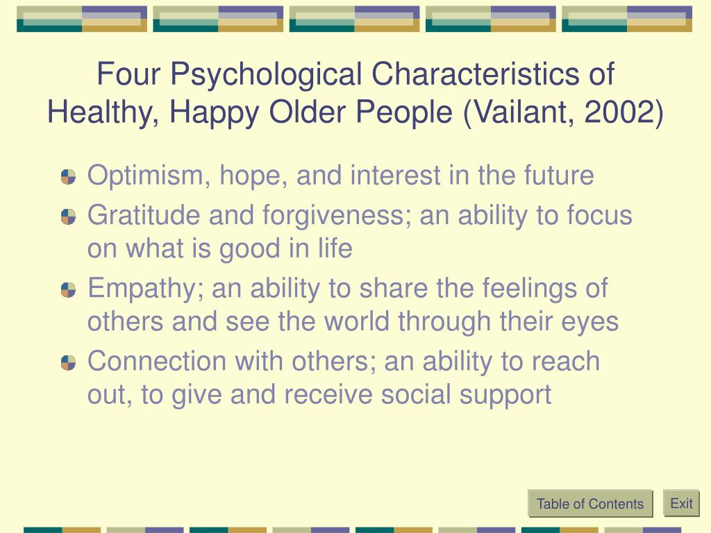 Four Psychological Characteristics of Healthy, Happy Older People (Vailant, 2002)