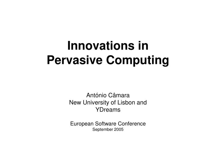 Innovations in pervasive computing