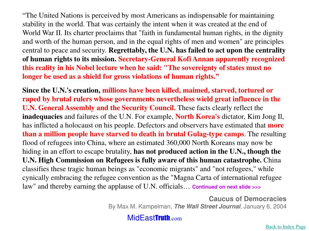 """""""The United Nations is perceived by most Americans as indispensable for maintaining stability in the world. That was certainly the intent when it was created at the end of World War II. Its charter proclaims that """"faith in fundamental human rights, in the dignity and worth of the human person, and in the equal rights of men and women"""" are principles central to peace and security."""