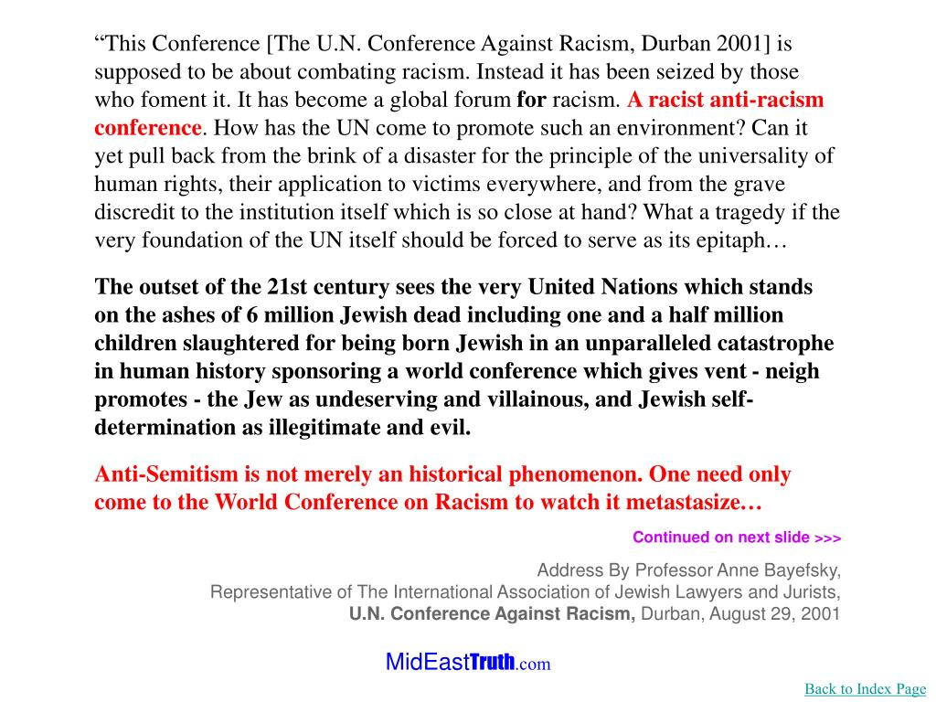 """""""This Conference [The U.N. Conference Against Racism, Durban 2001] is supposed to be about combating racism. Instead it has been seized by those who foment it. It has become a global forum"""