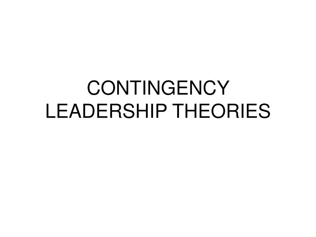 CONTINGENCY LEADERSHIP THEORIES