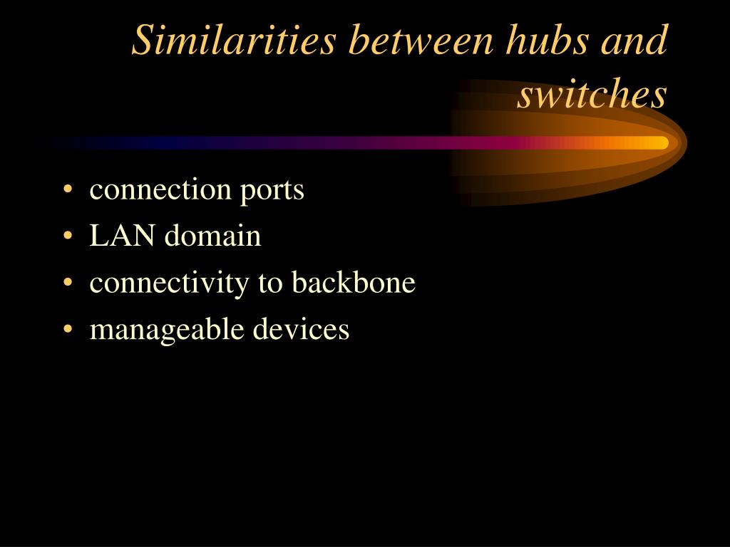Similarities between hubs and switches