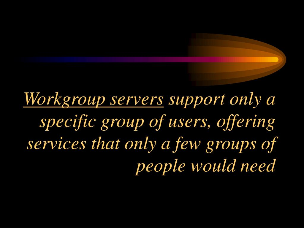 Workgroup servers