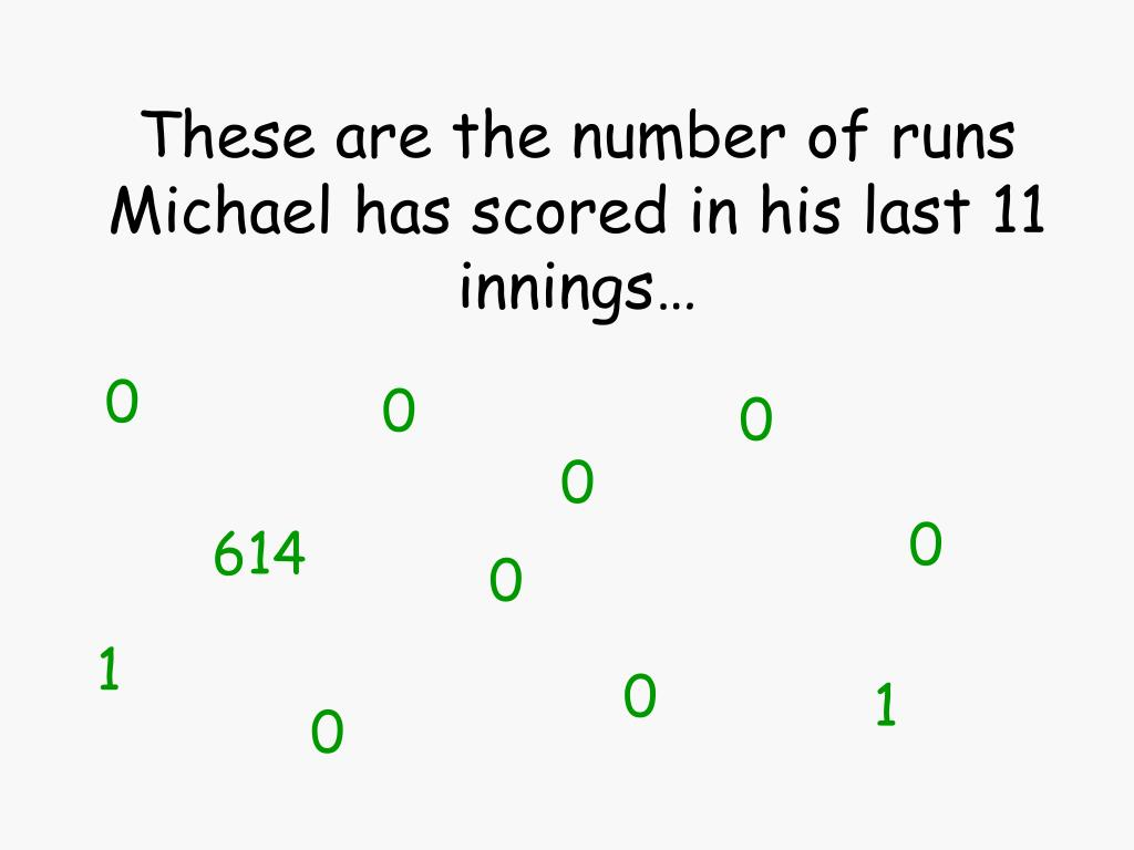 These are the number of runs Michael has scored in his last 11 innings…