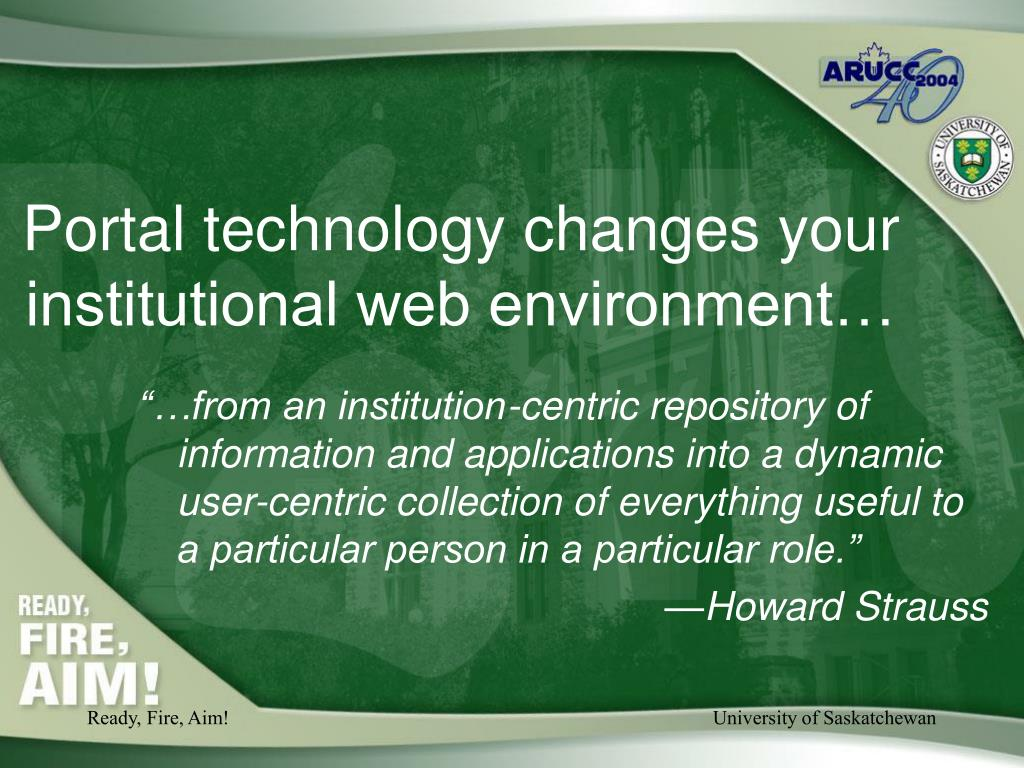 Portal technology changes your institutional web environment…