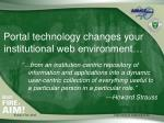 portal technology changes your institutional web environment