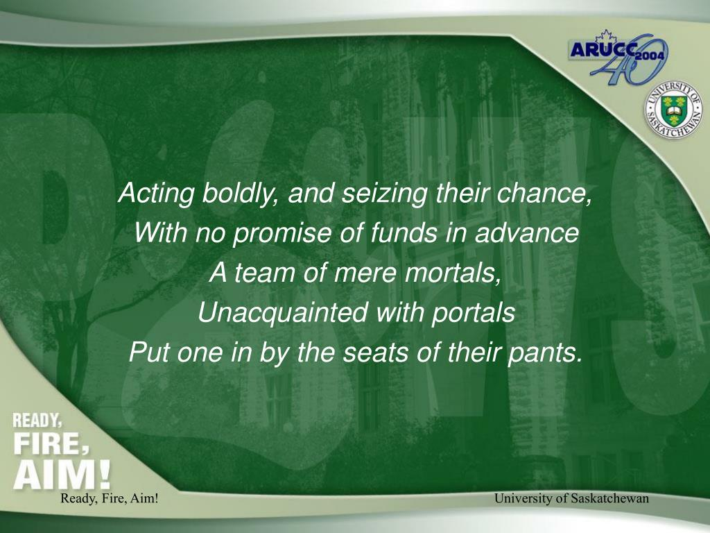 Acting boldly, and seizing their chance,