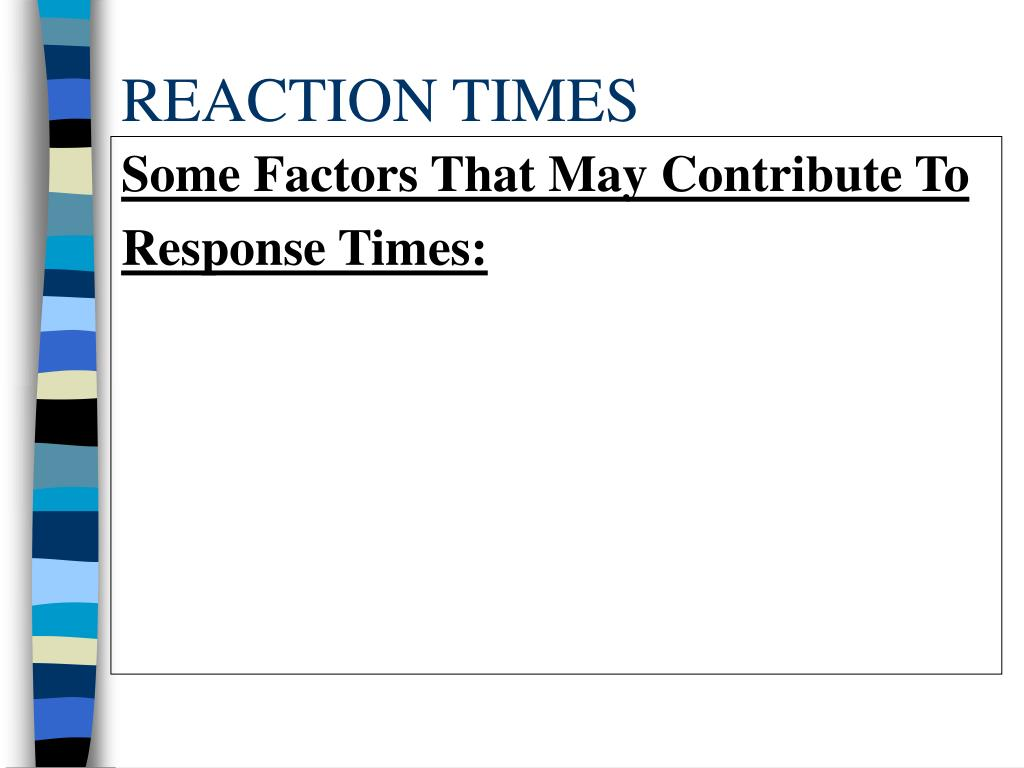 REACTION TIMES