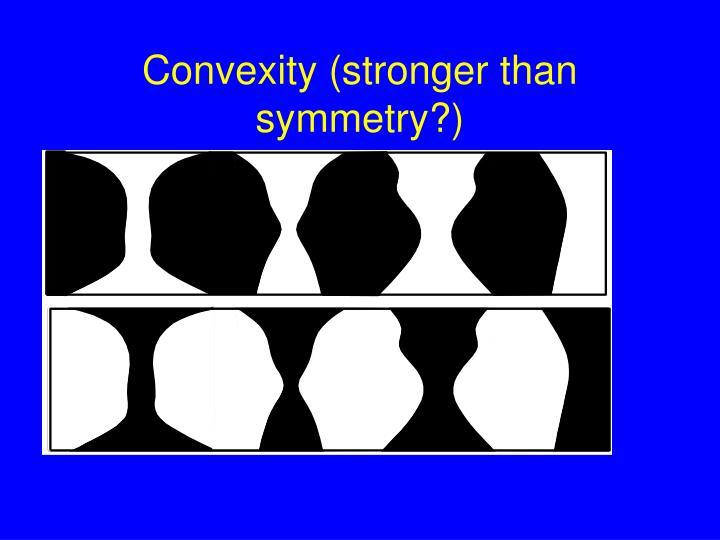 Convexity (stronger than symmetry?)