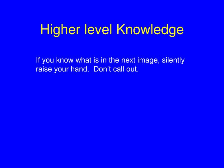 Higher level Knowledge