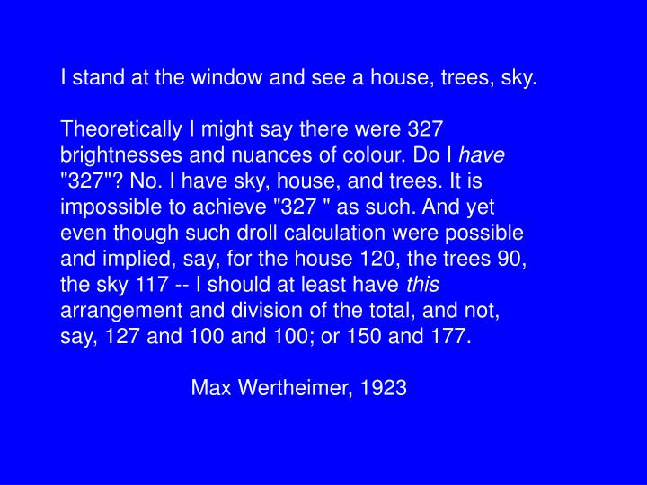 I stand at the window and see a house, trees, sky.