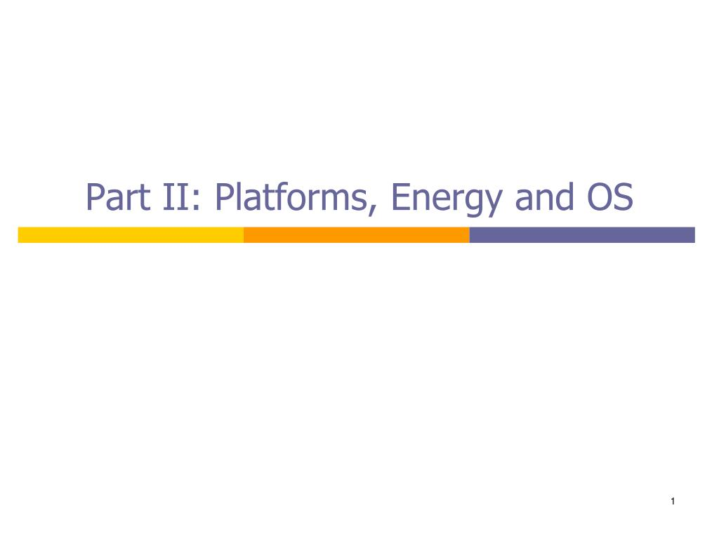 Part II: Platforms, Energy and OS
