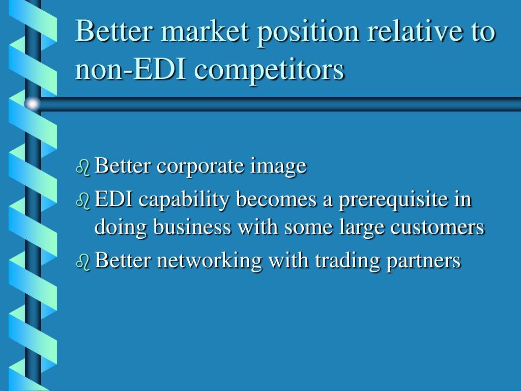 Better market position relative to non-EDI competitors