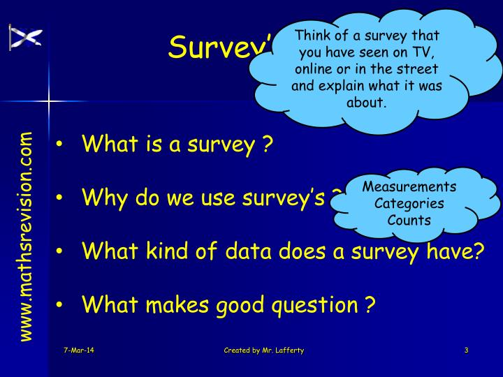 Think of a survey that you have seen on TV, online or in the street and explain what it was about.
