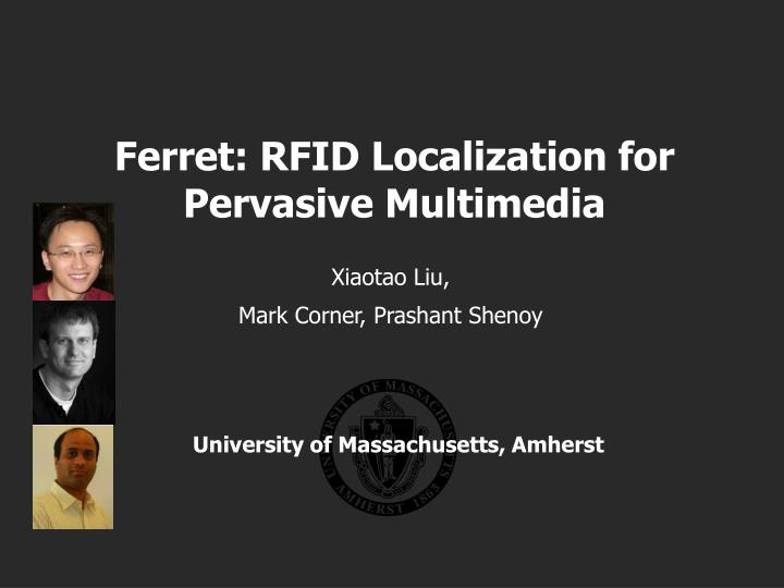 Ferret rfid localization for pervasive multimedia
