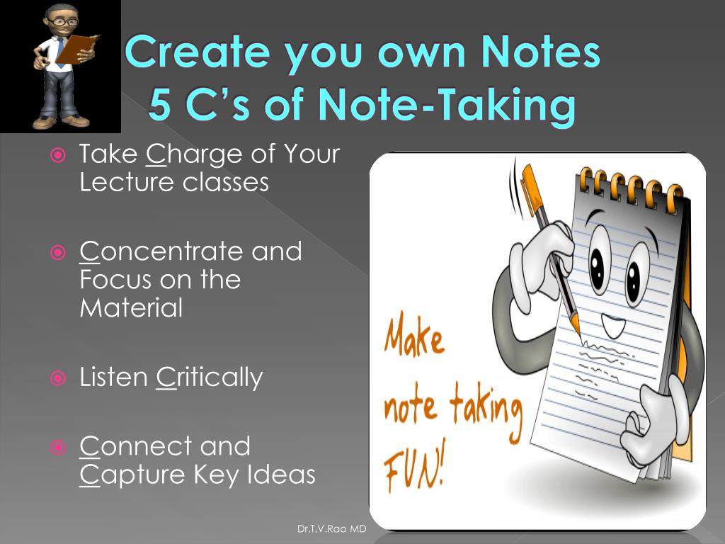 Create you own Notes             5 C's of Note-Taking