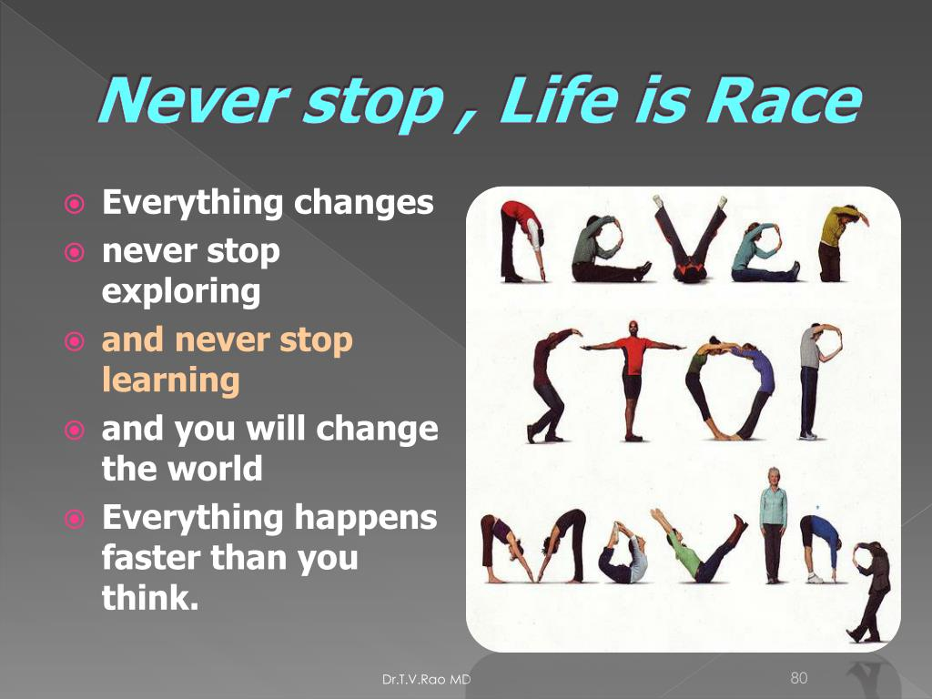 Never stop , Life is Race