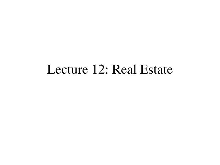 Lecture 12 real estate