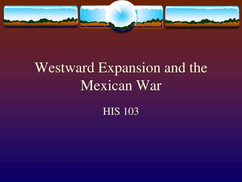 westward expansion and the mexican war