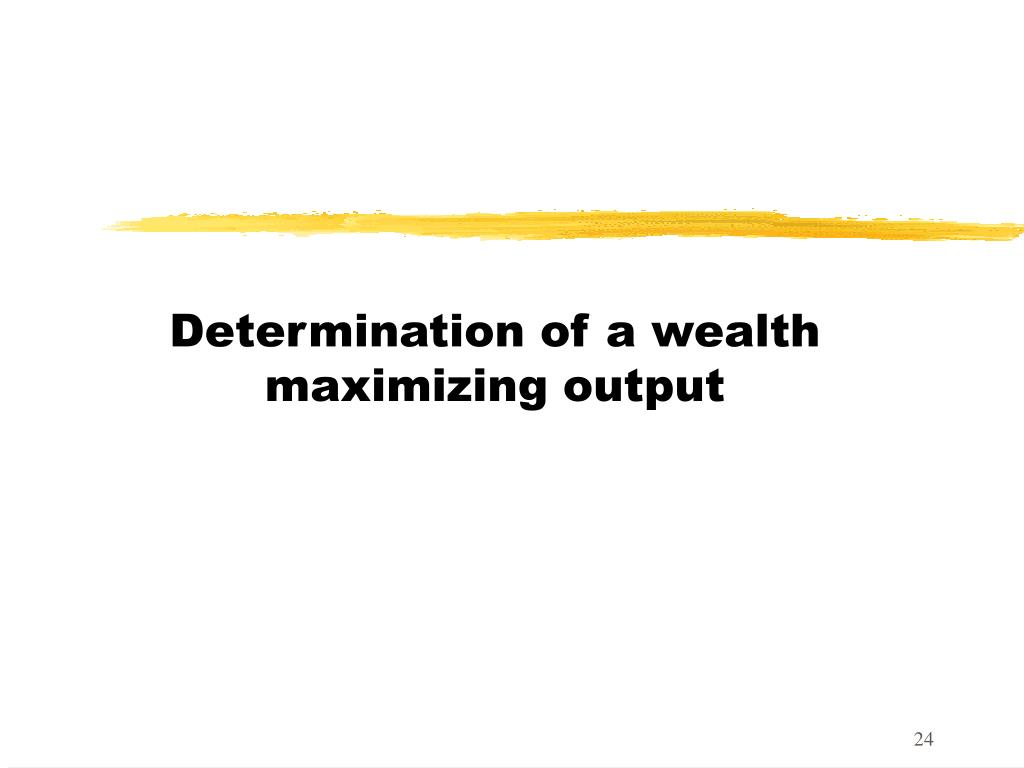 Determination of a wealth maximizing output