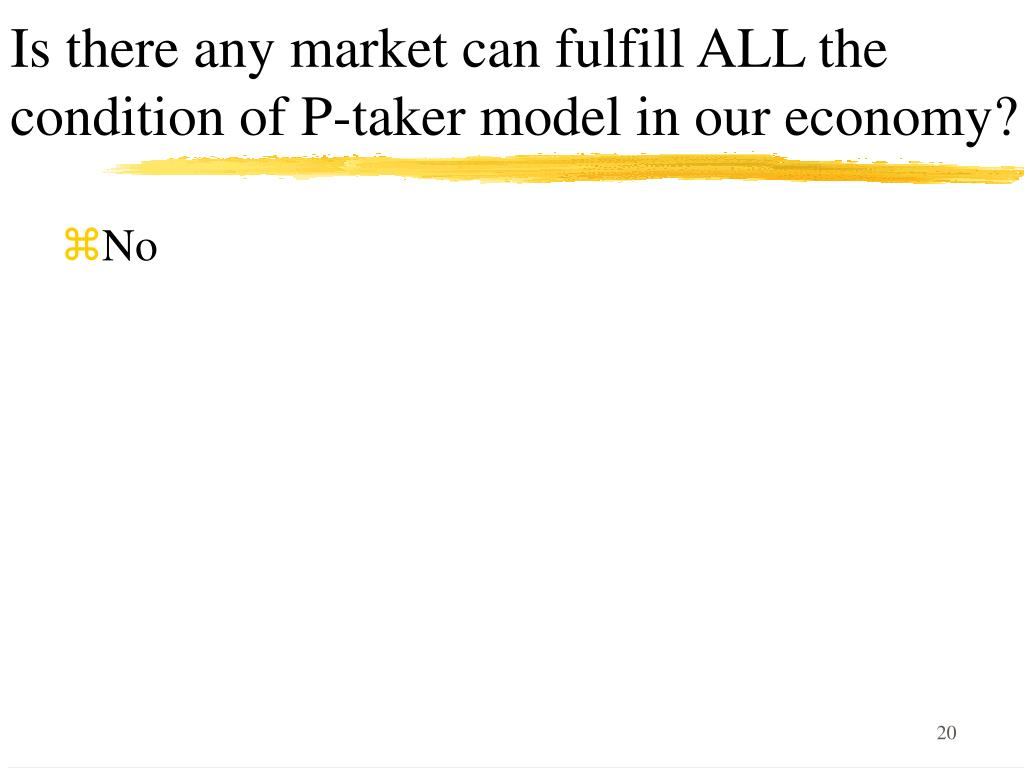 Is there any market can fulfill ALL the condition of P-taker model in our economy?