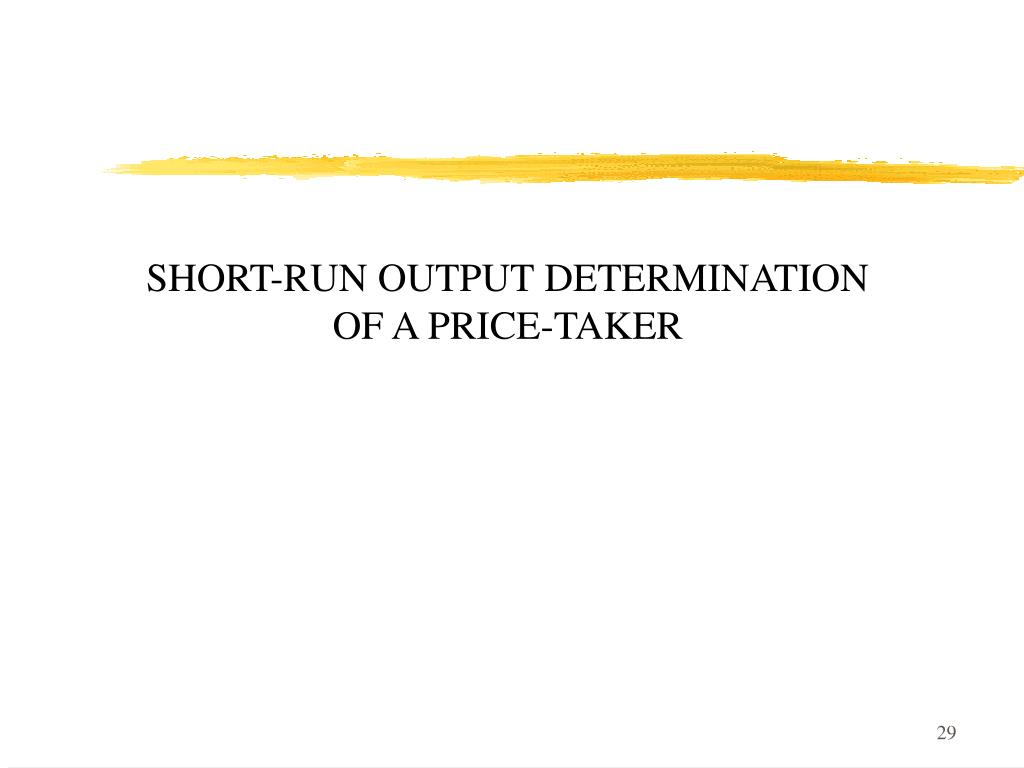 SHORT-RUN OUTPUT DETERMINATION OF A PRICE-TAKER