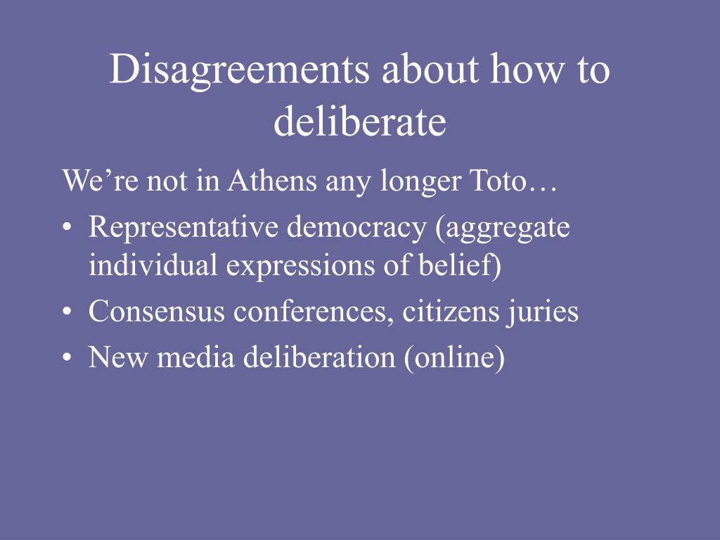 Disagreements about how to deliberate