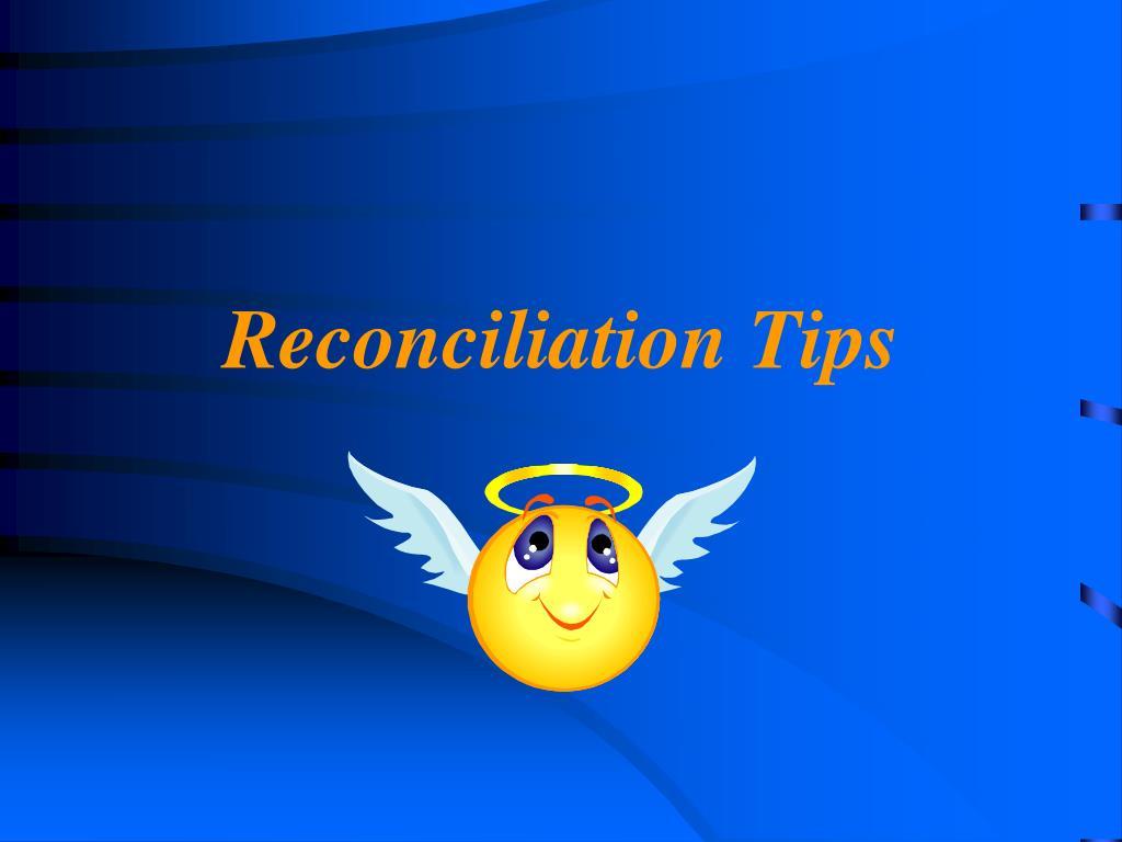 Reconciliation Tips