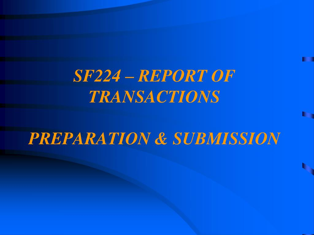 SF224 – REPORT OF TRANSACTIONS