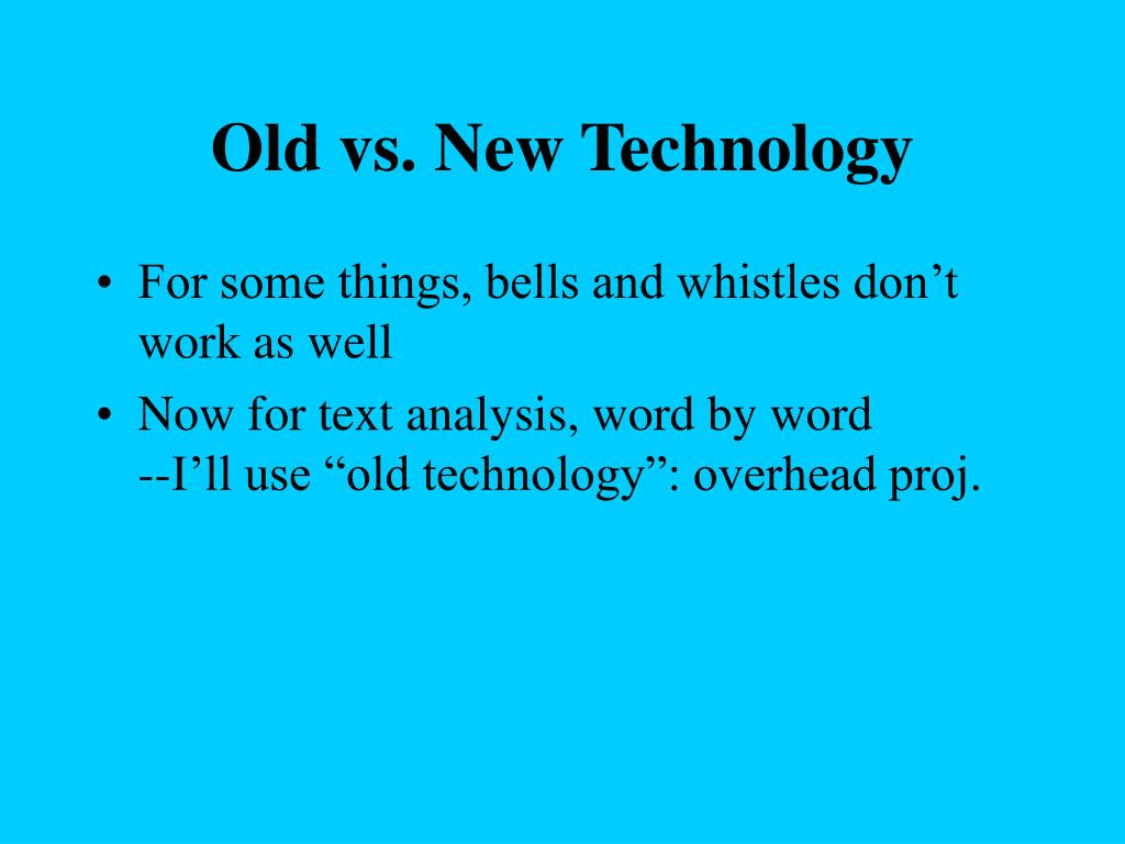 Old vs. New Technology