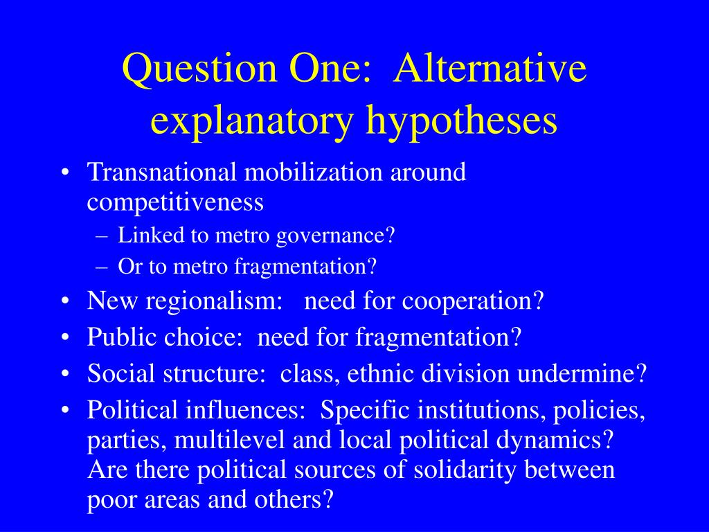 Question One:  Alternative explanatory hypotheses