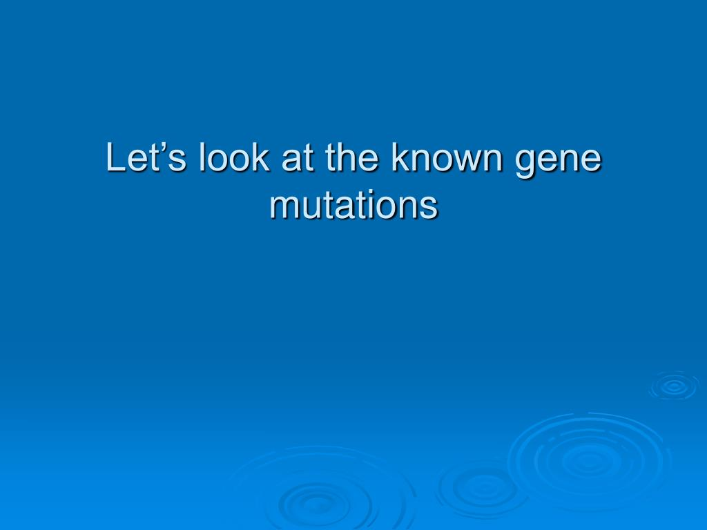 Let's look at the known gene mutations
