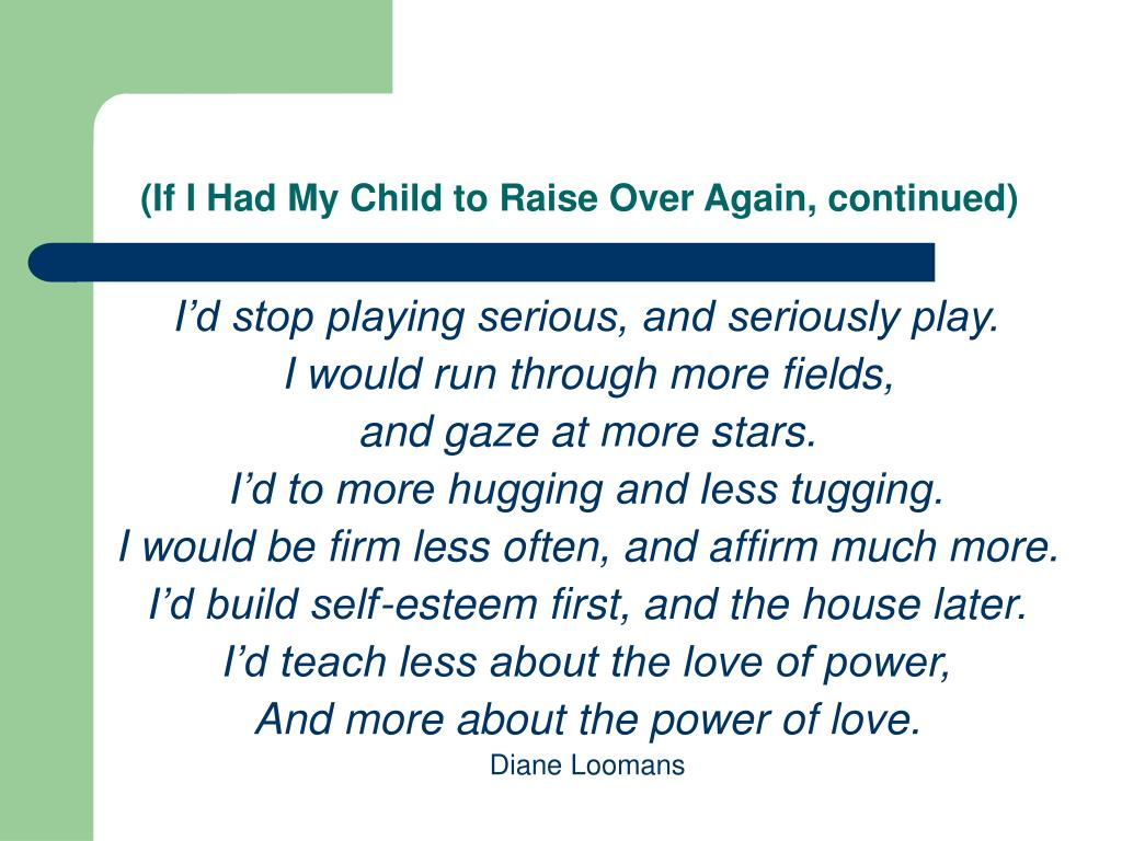 (If I Had My Child to Raise Over Again, continued)
