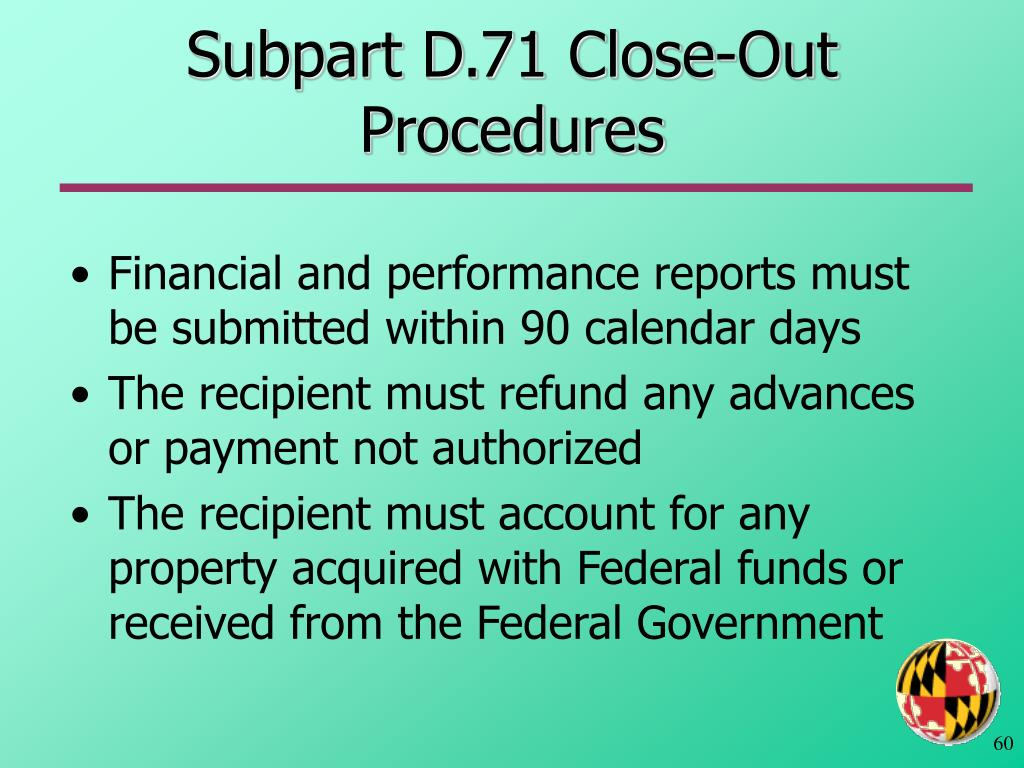 Subpart D.71 Close-Out Procedures