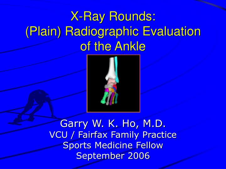 X ray rounds plain radiographic evaluation of the ankle