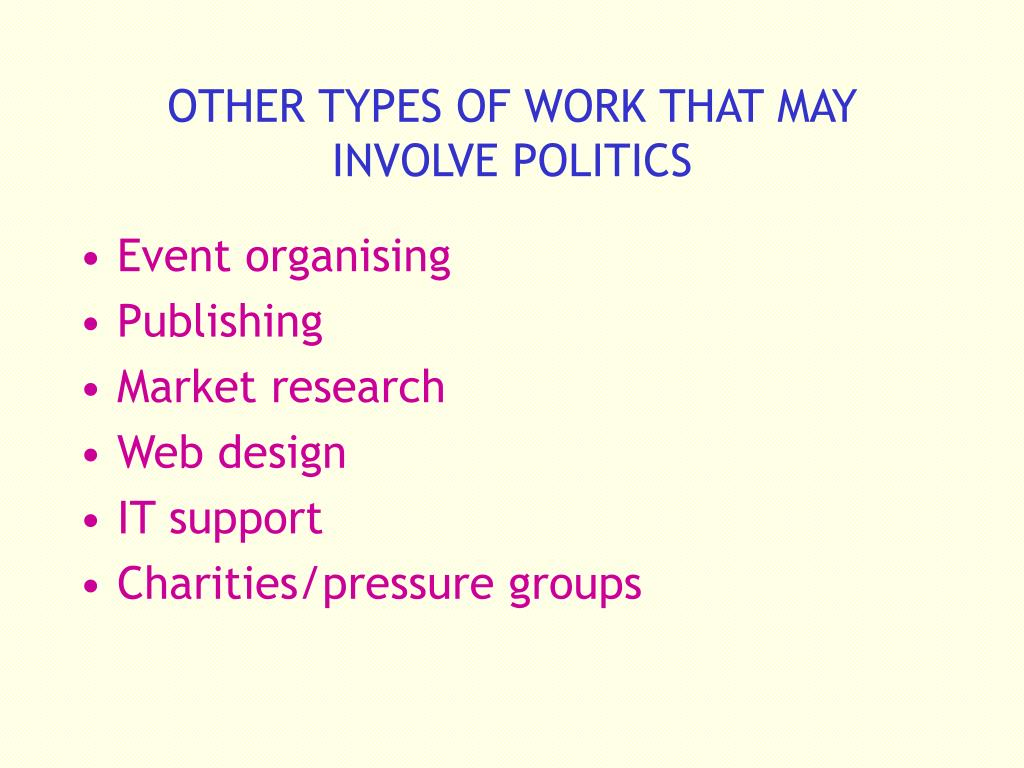 OTHER TYPES OF WORK THAT MAY INVOLVE POLITICS