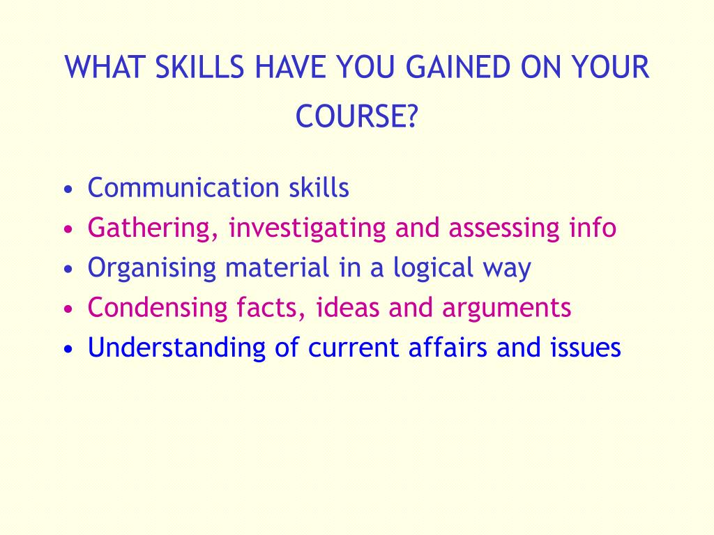WHAT SKILLS HAVE YOU GAINED ON YOUR COURSE?