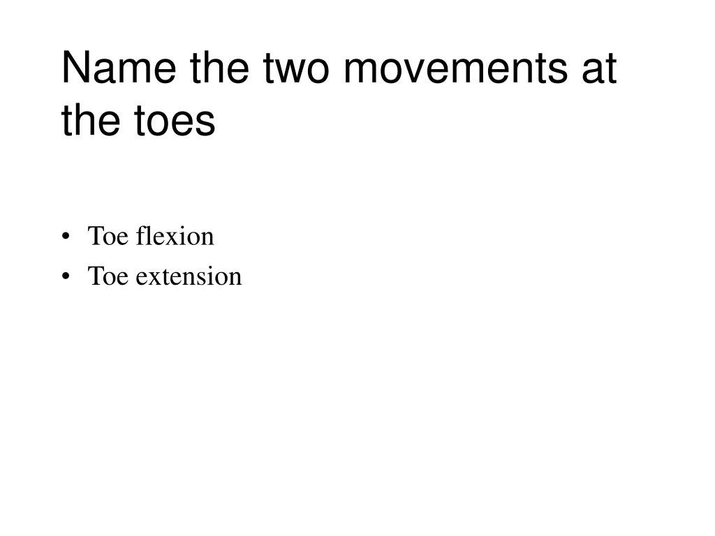 Name the two movements at the toes