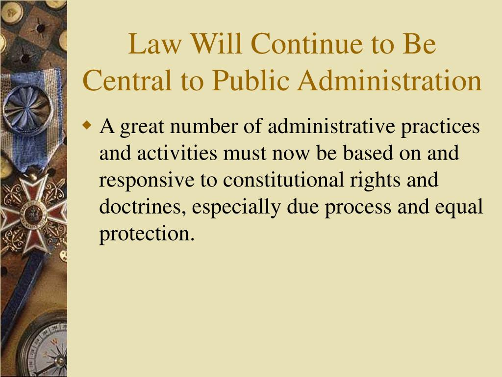 Law Will Continue to Be Central to Public Administration