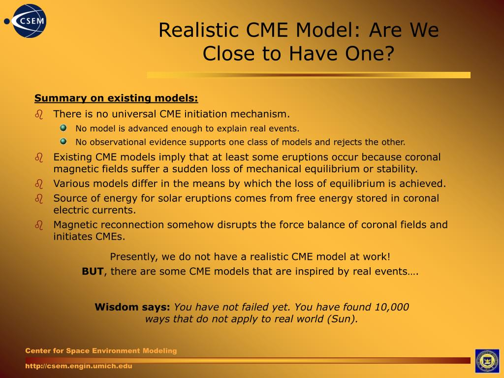 Realistic CME Model: Are We Close to Have One?