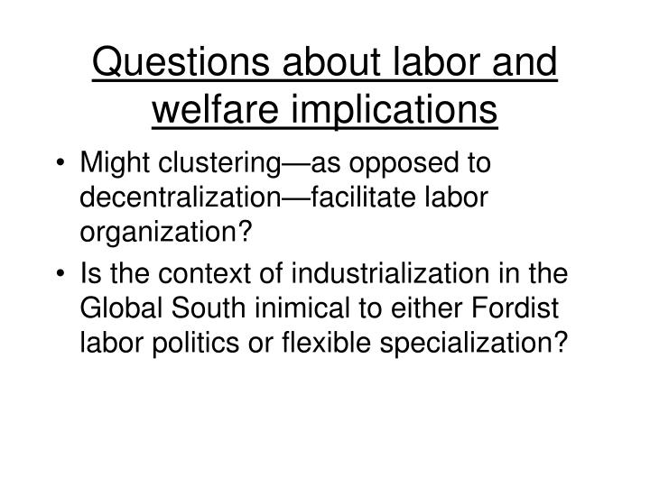 Questions about labor and welfare implications