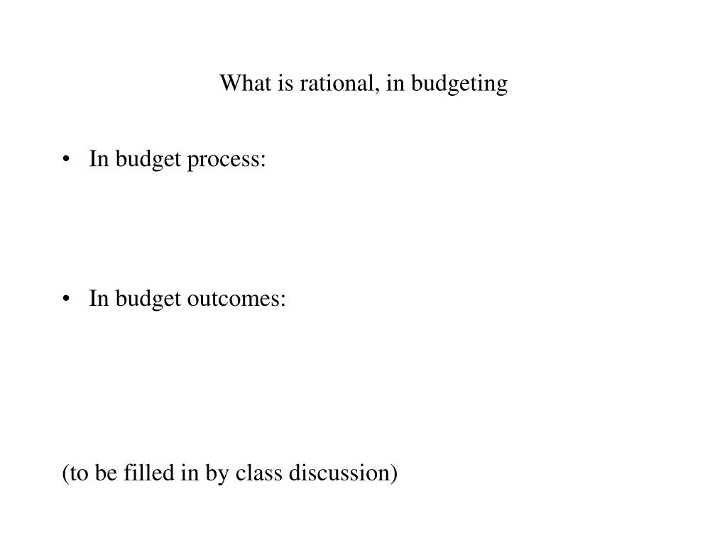 What is rational, in budgeting