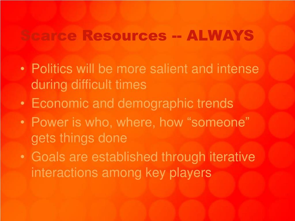 Scarce Resources -- ALWAYS