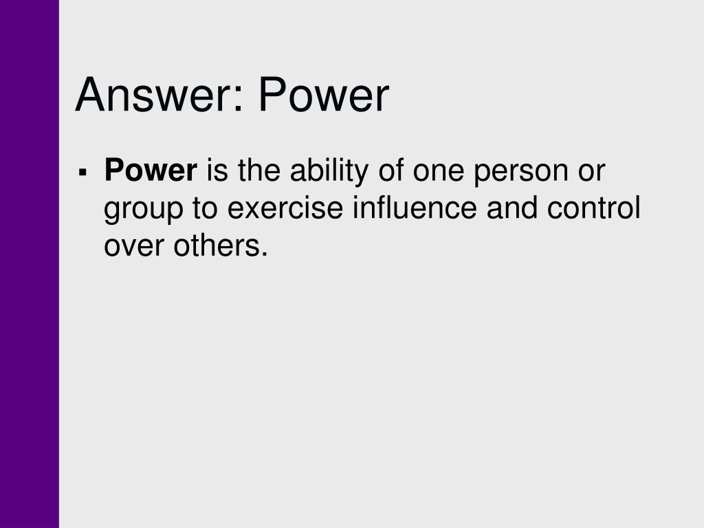 Answer: Power